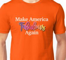 Make America Fabulous Again Unisex T-Shirt
