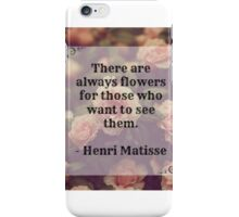 There are always flowers quote iPhone Case/Skin