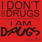 I Am Drugs by NevermoreShirts