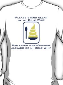 Stand Clear of My Dole Whip T-Shirt