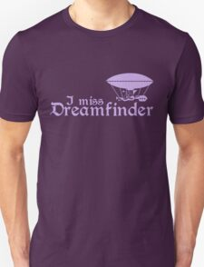 I Miss Dreamfinder T-Shirt