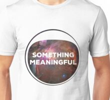 Something Meaningful Unisex T-Shirt