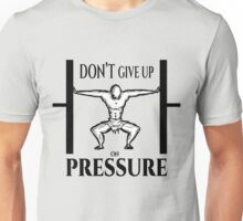 Dont Give up on Pressure Unisex T-Shirt