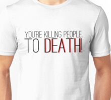 Teen Wolf - You're Killing People. To Death! Unisex T-Shirt