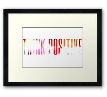 Think positive! Framed Print