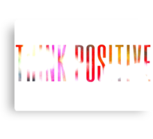 Think positive! Canvas Print