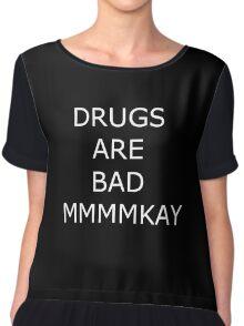 Drugs are bad mmmkay Chiffon Top