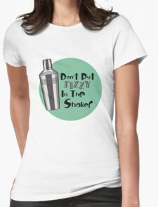 Don't Put Fizzy In The Shaker Womens Fitted T-Shirt
