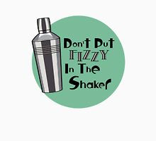 Don't Put Fizzy In The Shaker Unisex T-Shirt