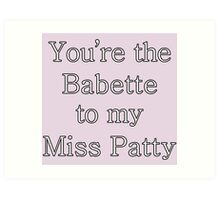 You're the Babette to my Miss Patty | Gilmore Girls Art Print