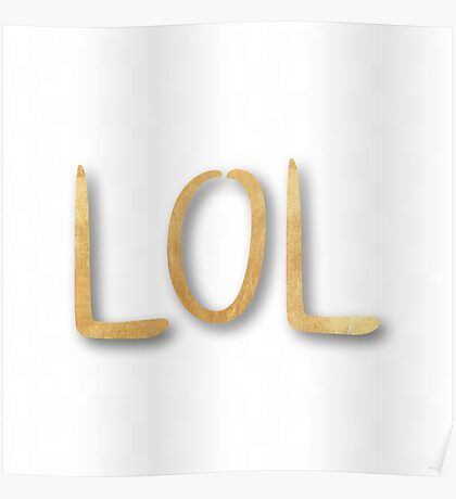 """""""LOL"""",typography,cool text,trendy,modern,gold,painted,fun,funny Poster"""
