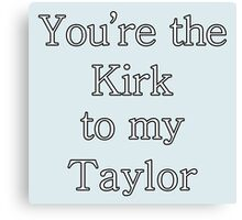 You're the Kirk to my Taylor | Gilmore Girls Canvas Print