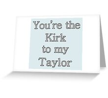 You're the Kirk to my Taylor   Gilmore Girls Greeting Card