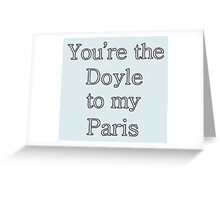 You're the Doyle to my Paris   Gilmore Girls Greeting Card