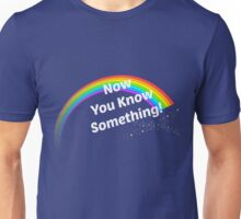 Now You Know Something! Unisex T-Shirt