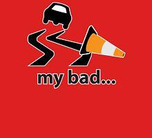 My bad... Unisex T-Shirt