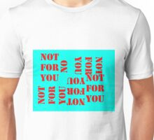 Not for you, not for you Unisex T-Shirt