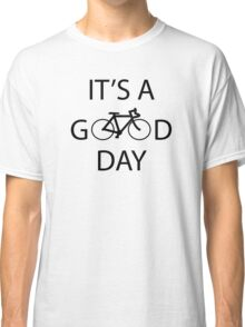 Its a Good Day Classic T-Shirt