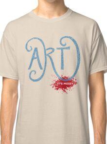 Art – It's Messy Classic T-Shirt