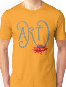Art – It's Messy T-Shirt