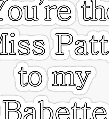 You're the Miss Patty to my Babette | Gilmore Girls Sticker