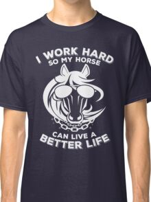 Funny horse with bling - I work hard so my horse can live a better life Classic T-Shirt