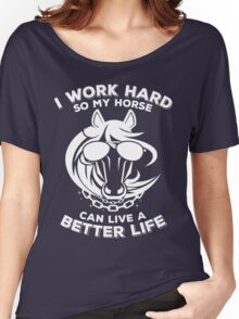 Funny horse with bling - I work hard so my horse can live a better life Women's Relaxed Fit T-Shirt