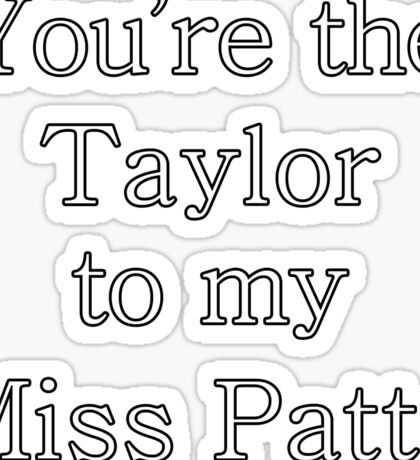 You're the Taylor to my Miss Patty | Gilmore Girls Sticker
