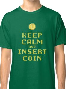 Keep Calm And Insert Coin Classic T-Shirt