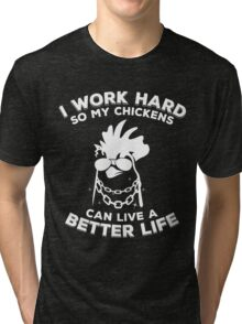 Funny chicken - I work hard so my chickens can live a better life Tri-blend T-Shirt