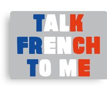 Talk French to Me Canvas Print