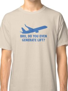Bro, Do You Even Generate Lift? Classic T-Shirt