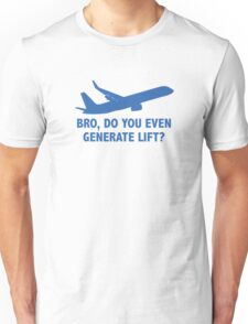 Bro, Do You Even Generate Lift? Unisex T-Shirt