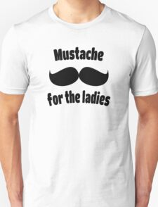 Moustache for the Ladies 1 Unisex T-Shirt