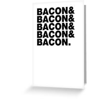 Bacon & Bacon & Bacon & Bacon & Bacon. Greeting Card