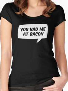 You had me at Bacon Women's Fitted Scoop T-Shirt