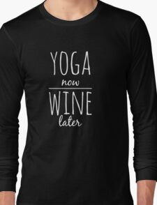 Yoga now wine later Long Sleeve T-Shirt