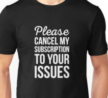 Please Cancel My Subscription To Your Issues Funny Logo Unisex T-Shirt