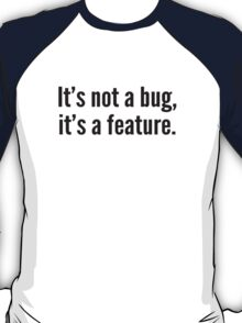 It's not a bug, it's a feature. T-Shirt