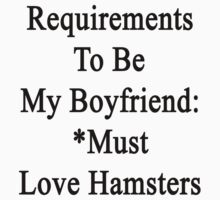 Requirements To Be My Boyfriend: *Must Love Hamsters  by supernova23