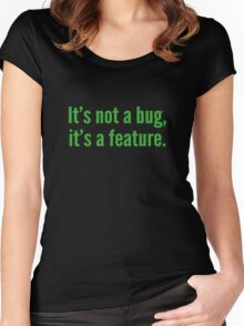 It's not a bug, it's a feature. Women's Fitted Scoop T-Shirt