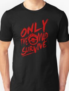 Mad Max Fury Road Only The mad Survive Unisex T-Shirt