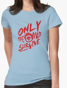 Mad Max Fury Road Only The mad Survive Womens Fitted T-Shirt