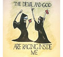 The Devil and God Are Raging Inside Me Photographic Print
