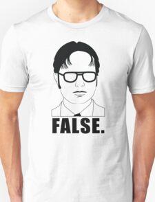 Dwight Shrute - FALSE. Unisex T-Shirt