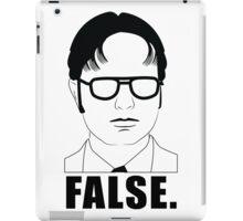 Dwight Shrute - FALSE. iPad Case/Skin