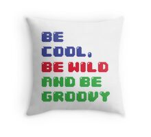 Be Cool, Be Wild And Be Groovy Throw Pillow