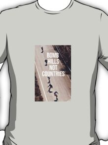 Bomb Hills Not Countries T-Shirt