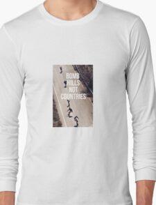 Bomb Hills Not Countries Long Sleeve T-Shirt