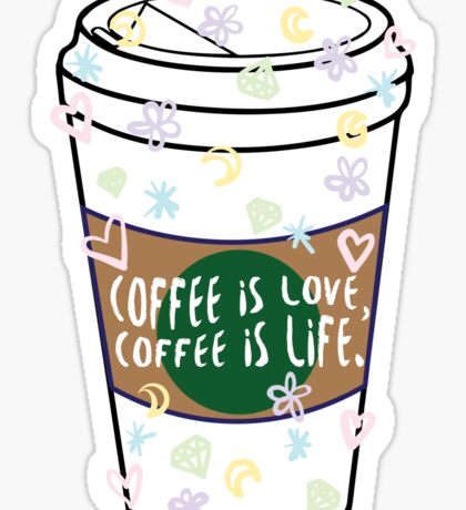 Coffee is love, coffee is life Sticker